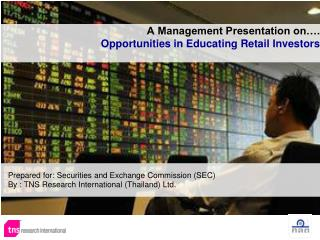 A Management Presentation on…. Opportunities in Educating Retail Investors