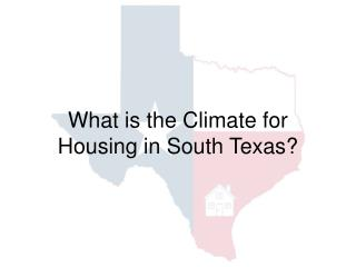What is the Climate for Housing in South Texas?