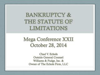 BANKRUPTCY &  THE  STATUTE OF LIMITATIONS Mega Conference XXII October 28, 2014