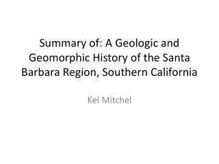 Summary of: A Geologic and Geomorphic History of the Santa Barbara Region, Southern California