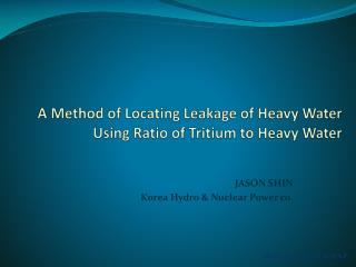 A Method of Locating  Leakage of Heavy  Water  Using  Ratio of Tritium to Heavy Water