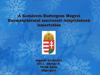 A Komárom-Esztergom Megyei Kormányhivatal szervezeti felépítésének ismertetése
