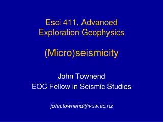 Esci 411, Advanced Exploration Geophysics (Micro)seismicity