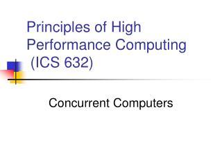 Principles of High Performance Computing (ICS 632)