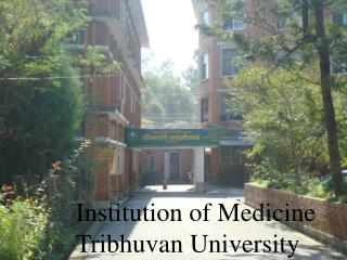 Institute of Medicine IOM  Established in 1972 in a green field of Maharajgunj, approximately 7 km from the  center of K