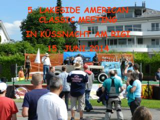 5. LAKESIDE AMERICAN CLASSIC MEETING IN KÜSSNACHT AM RIGI 15. JUNI 2014