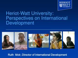 Heriot-Watt University: Perspectives on International Development