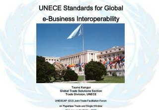 Tauno Kangur Global Trade Solutions Section Trade Division, UNECE