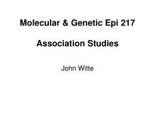 Molecular & Genetic Epi 217 Association Studies