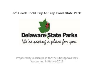 5 th  Grade Field Trip to Trap Pond State Park