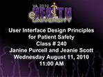 User Interface Design Principles  for Patient Safety  Class  240 Janine Purcell and Jeanie Scott Wednesday August 11, 20