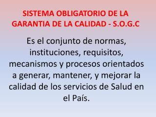 SISTEMA OBLIGATORIO DE LA GARANTIA DE LA CALIDAD  - S.O.G.C