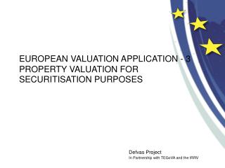 EUROPEAN VALUATION APPLICATION - 3 PROPERTY VALUATION FOR  SECURITISATION PURPOSES