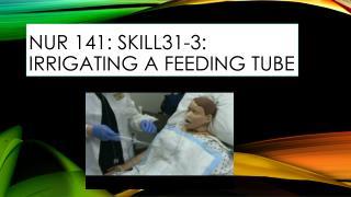 NUR 141: SKILL31-3: Irrigating a feeding tube