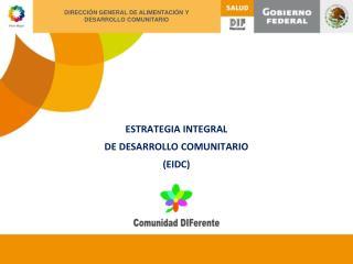 ESTRATEGIA INTEGRAL DE DESARROLLO COMUNITARIO ( EIDC )