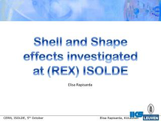 Shell and Shape effects investigated at (REX) ISOLDE