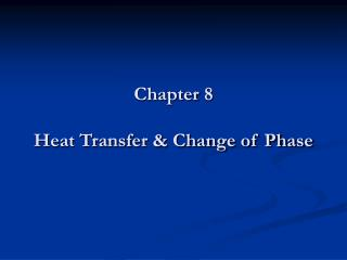Chapter 8 Heat Transfer & Change of Phase