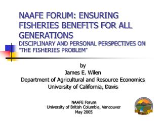 "NAAFE FORUM: ENSURING FISHERIES BENEFITS FOR ALL GENERATIONS DISCIPLINARY AND PERSONAL PERSPECTIVES ON  "" THE FISHERIE"
