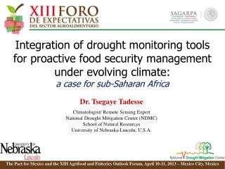Dr. Tsegaye Tadesse Climatologist/ Remote Sensing Expert National Drought Mitigation Center (NDMC)