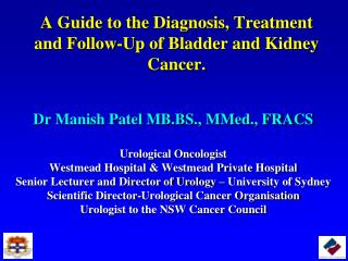 A Guide to the Diagnosis, Treatment and Follow-Up of Bladder and Kidney Cancer.