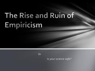 The Rise and Ruin of Empiricism