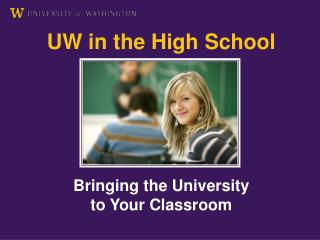 UW in the High School       Bringing the University  to Your Classroom