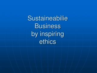 Sustaineabilie  Business  by inspiring  ethics