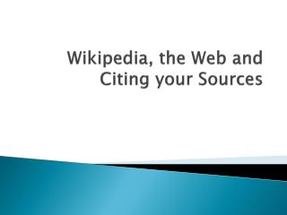 Wikipedia, the Web and Citing your Sources