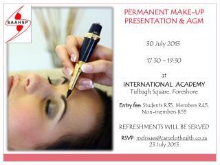PERMANENT MAKE-UP PRESENTATION & AGM 30 July 2013 17:30 – 19:30 at INTERNATIONAL ACADEMY