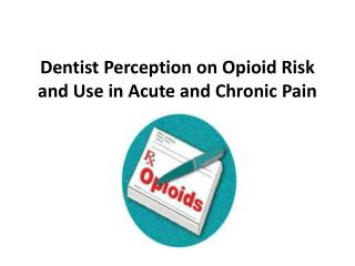 Dentist Perception on Opioid Risk and Use in Acute and Chronic Pain