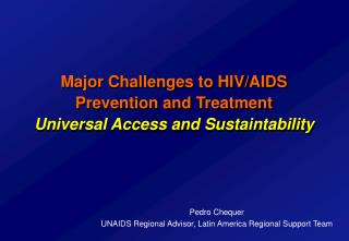 Major Challenges to HIV/AIDS Prevention and Treatment Universal Access and Sustaintability