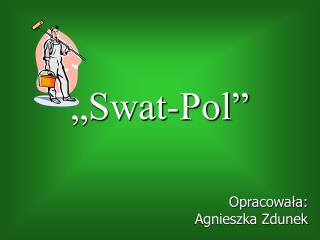 """""""Swat-Pol"""""""