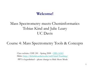 Welcome! Mass Spectrometry meets Cheminformatics Tobias Kind and Julie Leary UC Davis Course 4: Mass Spectrometry Tools