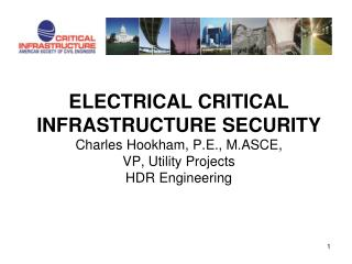 Electrical Critical Infrastructure Security Charles Hookham, P.E., M.ASCE, VP, Utility Projects HDR Engineering