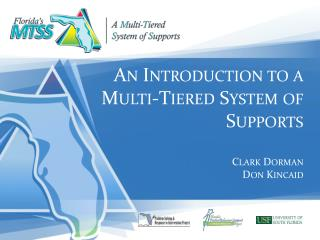 An Introduction to a Multi-Tiered System of Supports Clark Dorman Don Kincaid