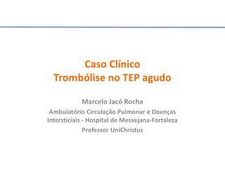 Caso Cl ínico Trombólise no TEP agudo