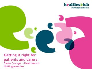 Getting it right for patients and carers Claire Grainger – Healthwatch Nottinghamshire