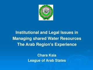 Institutional and Legal Issues in Managing shared Water Resources The Arab Region's Experience