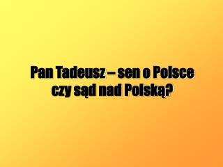 Pan Tadeusz – sen o Polsce czy sąd nad Polską?