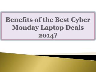 Benefits of the Best Cyber Monday Laptop Deals 2014?