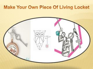 Make Your Own Piece Of Living Locket