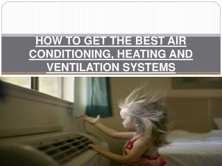HOW TO GET THE BEST AIR CONDITIONING, HEATING AND VENTILATIO