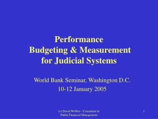 Performance   Budgeting & Measurement   for Judicial Systems