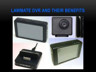 LAWMATE DVR and their benefits