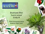 Business Plan   Juzon juices  Erika M  VHS Entrepreneurship  Session: April 2007