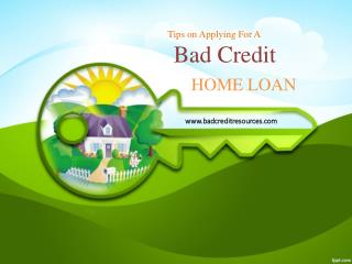 Tips on Applying for a Bad Credit Home Loan