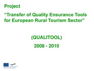 "Project ""Transfer of Quality Ensurance Tools for European Rural Tourism Sector""  (QUALITOOL)"