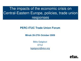 The impacts of the economic crisis on Central-Eastern Europe, policies, trade union responses