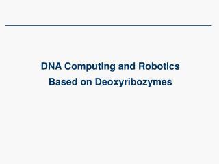 DNA Computing and Robotics Based on Deoxyribozymes