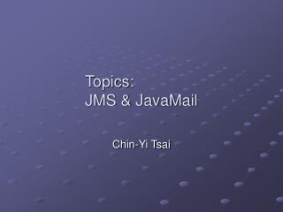 Topics: JMS & JavaMail